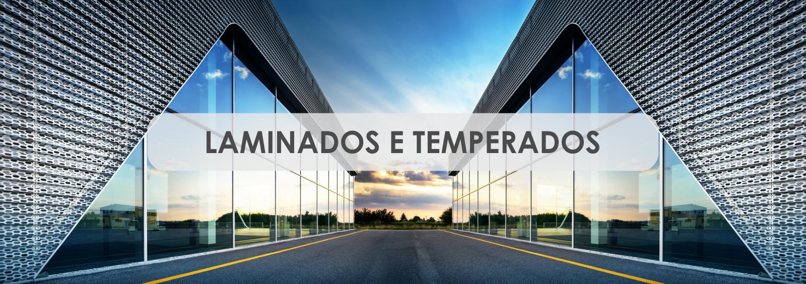 Lamina Temper - Vidro Temperado - Vidro Laminado